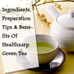 Ingredients, Preparation Tips & Benefits Of Healthzarp Green Tea