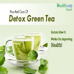 Pros And Cons Of Detox Green Tea – Factors How It Works On Improving Health!